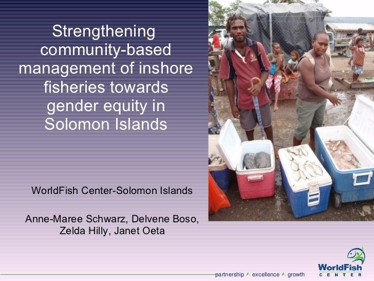 Strengthening  community-based management of inshore fisheries towards gender equity in Solomon Islands WorldFish Center-S...