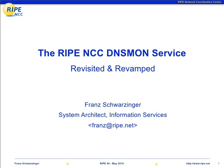 RIPE Network Coordination Centre                     The RIPE NCC DNSMON Service                          Revisited & Reva...