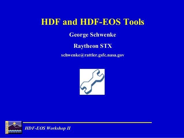 HDF and HDF-EOS Tools George Schwenke Raytheon STX schwenke@rattler.gsfc.nasa.gov  HDF-EOS Workshop II