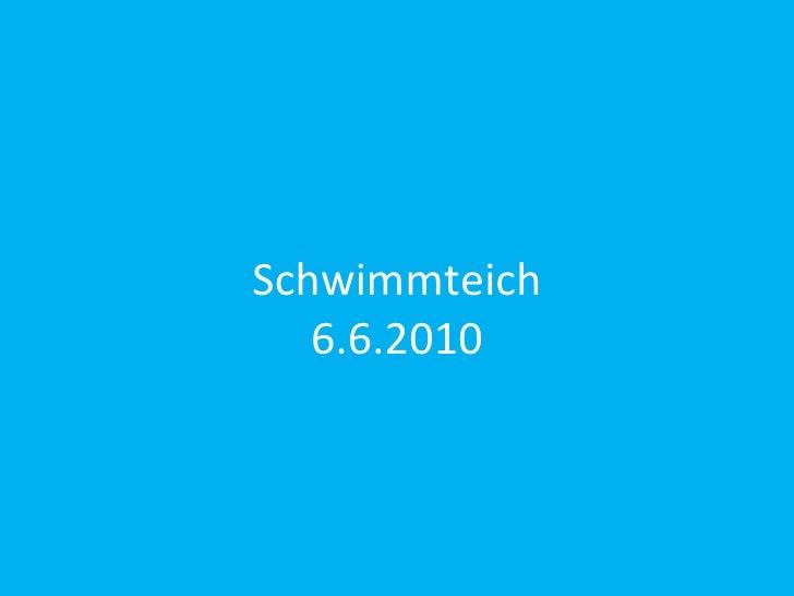 Schwimmteich 6.6.2010