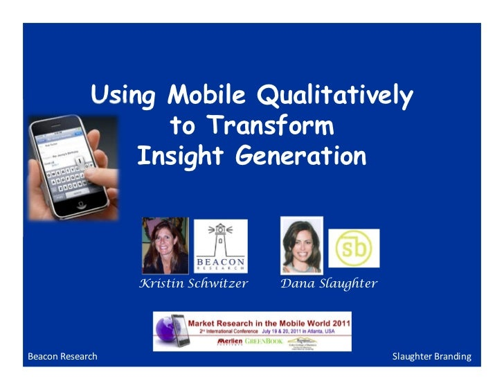 Using Mobile Qualitatively                   to Transform                 Insight Generation                  Kristin Schw...