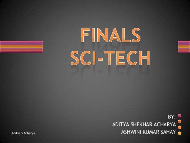 Aditya S Acharya  BY: ADITYA SHEKHAR ACHARYA ASHWINI KUMAR SAHAY