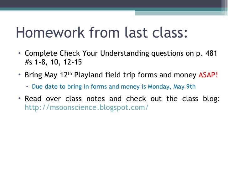 Homework from last class: <ul><li>Complete Check Your Understanding questions on p. 481 </li></ul><ul><li>#s 1-8, 10, 12-1...
