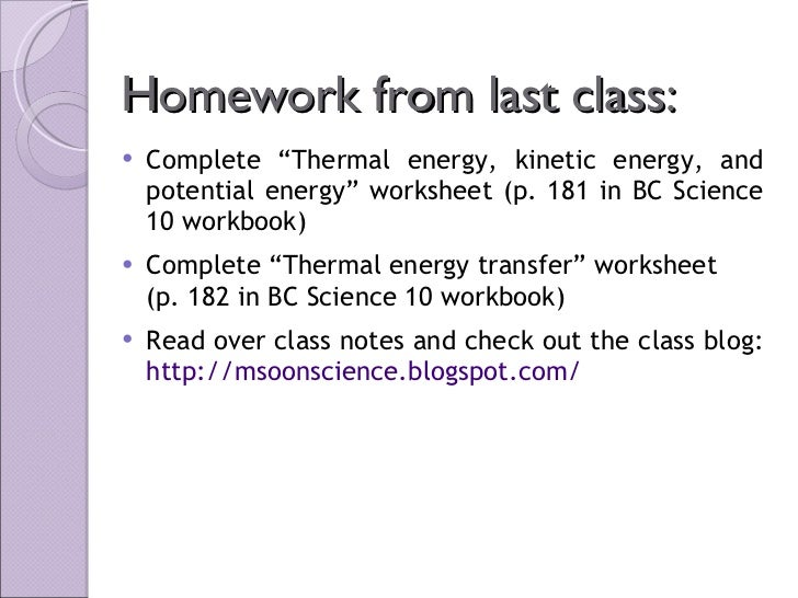 "Homework from last class: <ul><li>Complete ""Thermal energy, kinetic energy, and potential energy"" worksheet (p. 181 in BC ..."