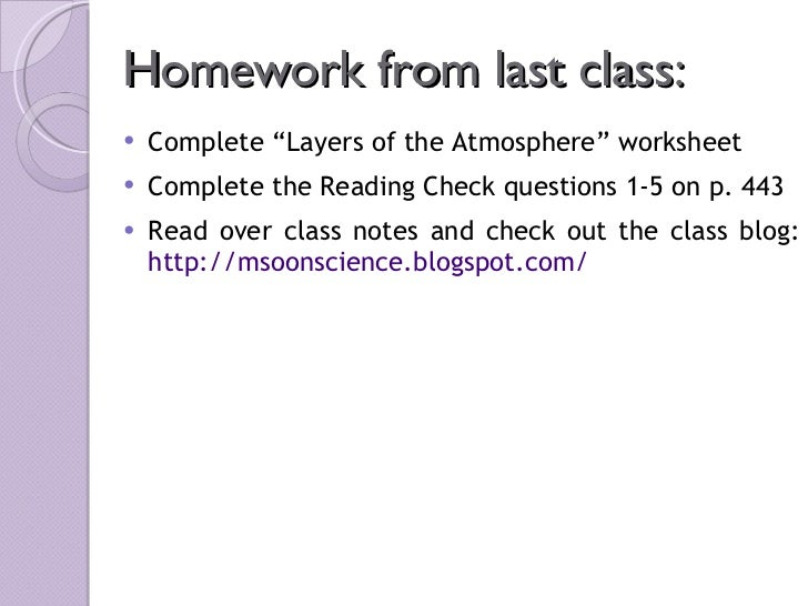 "Homework from last class: <ul><li>Complete ""Layers of the Atmosphere"" worksheet </li></ul><ul><li>Complete the Reading Che..."
