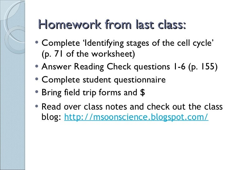 Homework from last class: <ul><li>Complete 'Identifying stages of the cell cycle' (p. 71 of the worksheet) </li></ul><ul><...