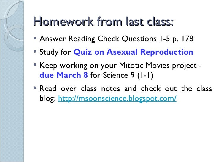 Homework from last class: <ul><li>Answer Reading Check Questions 1-5 p. 178 </li></ul><ul><li>Study for  Quiz on Asexual R...