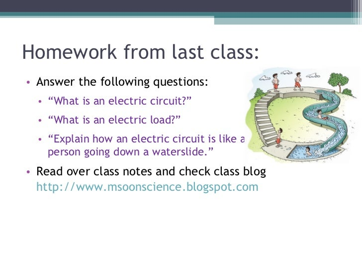 "Homework from last class: <ul><li>Answer the following questions: </li></ul><ul><ul><li>"" What is an electric circuit?"" </..."