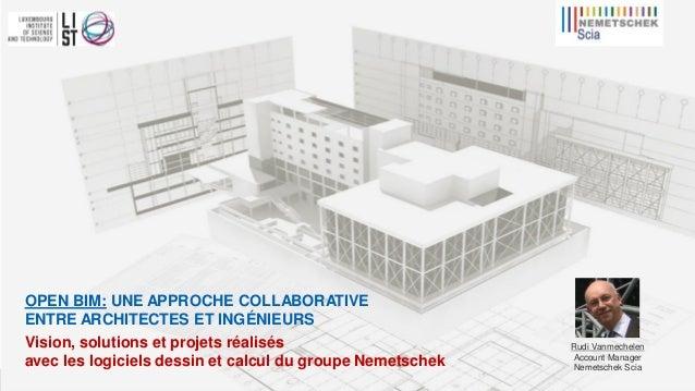 Nemetschek Scia – Rudi Vanmechelen OPEN BIM: UNE APPROCHE COLLABORATIVE ENTRE ARCHITECTES ET INGÉNIEURS Vision, solutions ...