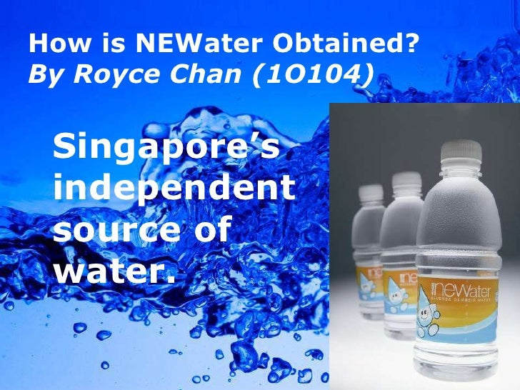 How isNEWaterObtained?<br />By Royce Chan (1O104)<br />Singapore's independent source of water.<br />Powerpoint Templates<...