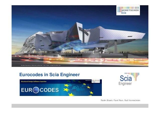 Tractebel Engineering - Musée des Confluences - Lyon, France - image © isochrom.com Eurocodes in Scia Engineer Radim Blaze...