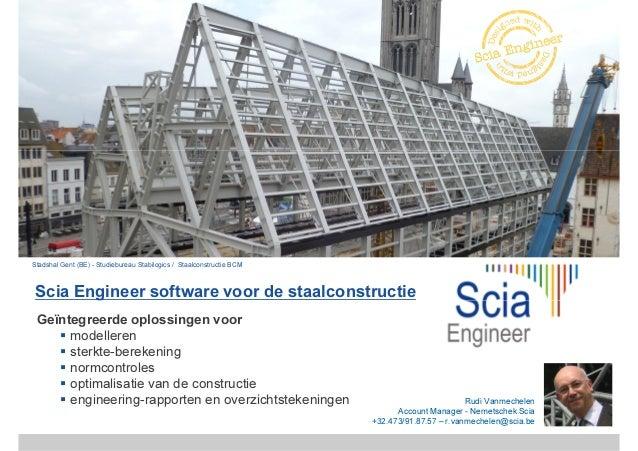 Stadshal Gent (BE) - Studiebureau Stabilogics / Staalconstructie BCMScia Engineer software voor de staalconstructieScia En...