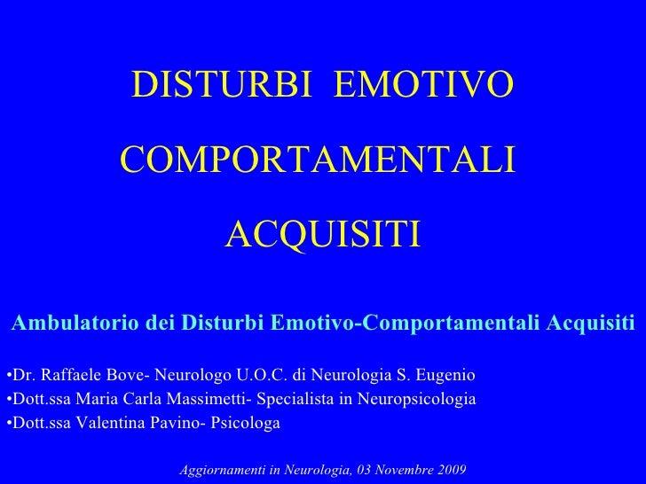 DISTURBI  EMOTIVO COMPORTAMENTALI  ACQUISITI <ul><li>Ambulatorio dei Disturbi Emotivo-Comportamentali Acquisiti </li></ul>...