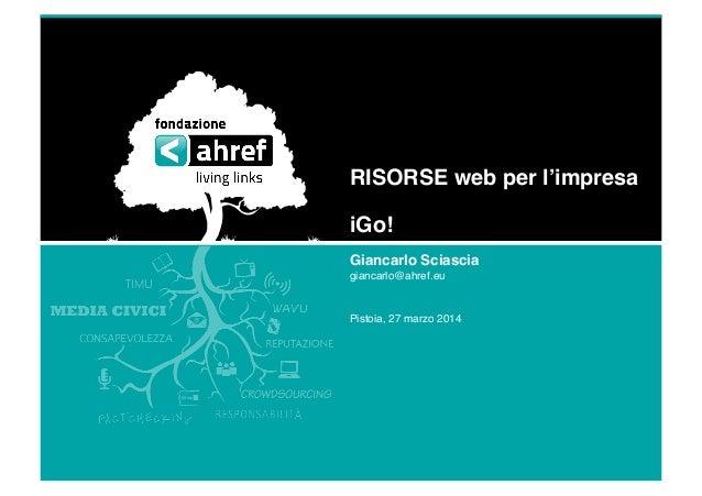 """RISORSE web per l'impresa"""" iGo!"""" Giancarlo Sciascia"""" giancarlo@ahref.eu! Pistoia, 27 marzo 2014!"""