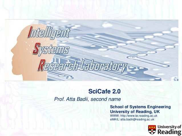 SciCafe 2.0 Prof. Atta Badii, second name School of Systems Engineering University of Reading, UK WWW: http://www.isr.read...