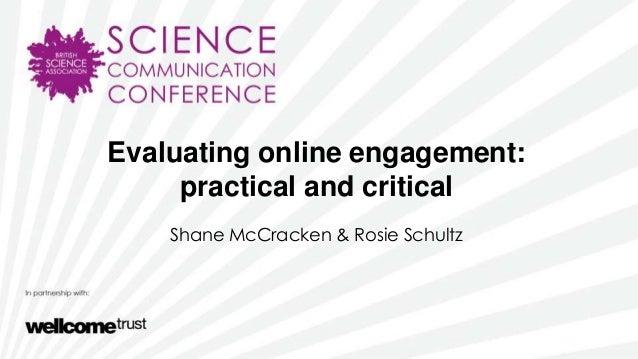 Evaluating online engagement:practical and criticalShane McCracken & Rosie Schultz