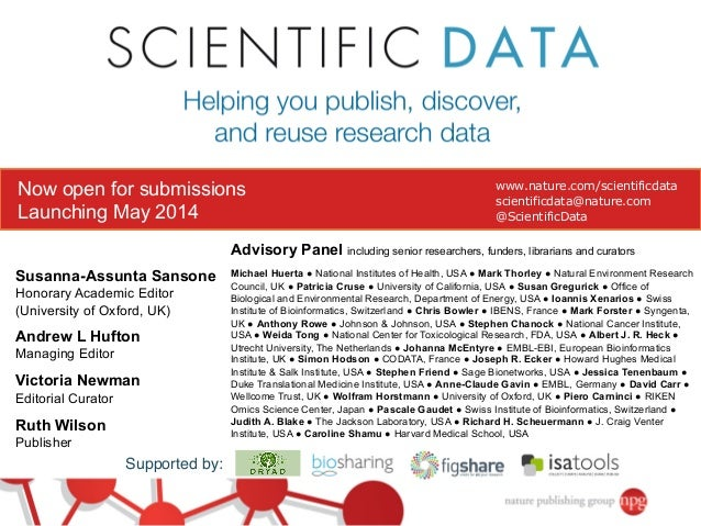 Now open for submissions Launching May 2014  www.nature.com/scientificdata scientificdata@nature.com @ScientificData  Advi...