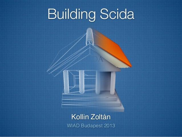Building Scida    Kollin Zoltán   WIAD Budapest 2013