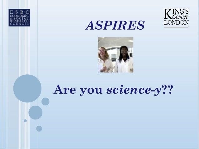 ASPIRESAre you science-y??