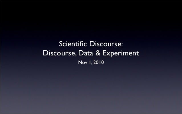 Scientific Discourse: Discourse, Data & Experiment Nov 1, 2010