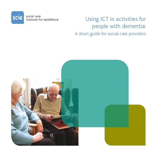 Using ICT in activities for       people with dementia:A short guide for social care providers
