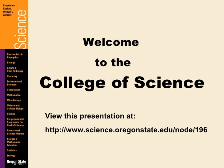 College of Science Welcome  to the View this presentation at: http://www.science.oregonstate.edu/node/196