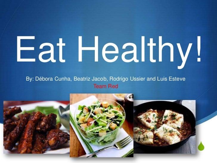 Eat Healthy!<br />By: Débora Cunha, Beatriz Jacob, Rodrigo Ussier and Luis Esteve<br />Team Red<br />