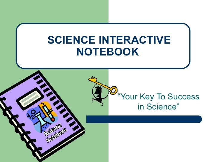 "SCIENCE INTERACTIVE    NOTEBOOK          ""Your Key To Success               in Science"""