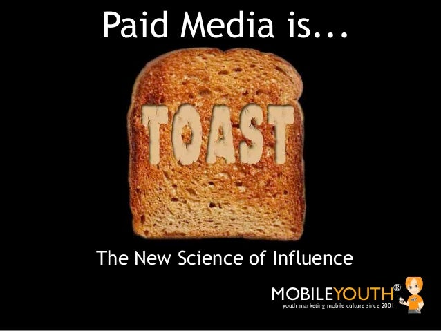 Paid Media is...The New Science of Influence                   MOBILEYOUTH                              ®                 ...