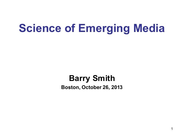 Science of Emerging Media  Barry Smith Boston, October 26, 2013  1