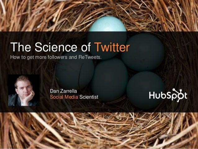 The Science of TwitterHow to get more followers and ReTweets.                Dan Zarrella                Social Media Scie...