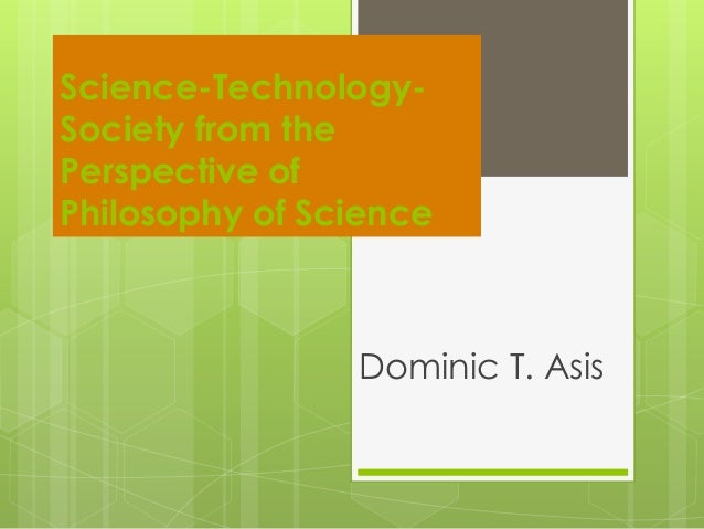 Science-Technology- Society from the Perspective of Philosophy of Science Dominic T. Asis