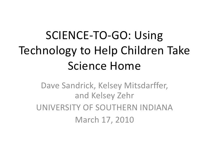 SCIENCE-TO-GO: Using Technology to Help Children Take Science Home<br />Dave Sandrick, Kelsey Mitsdarffer, and Kelsey Zehr...