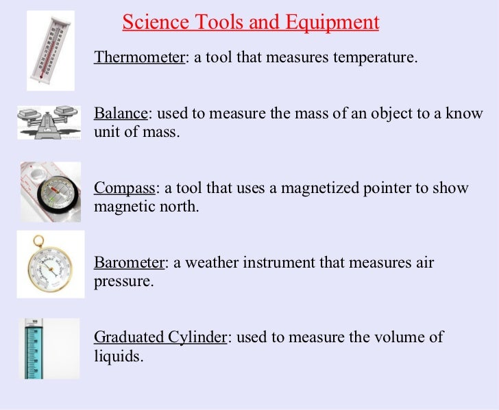Thermometer : a tool that measures temperature. Balance : used to measure the mass of an object to a know unit of mass. Co...