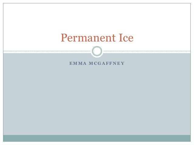 Permanent Ice EMMA MCGAFFNEY