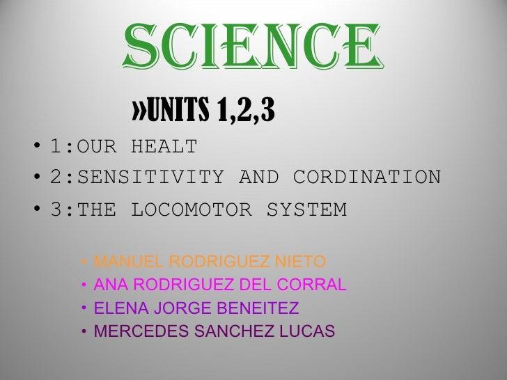 science <ul><ul><ul><ul><ul><li>UNITS 1,2,3 </li></ul></ul></ul></ul></ul><ul><li>1:OUR HEALT </li></ul><ul><li>2:SENSITIV...