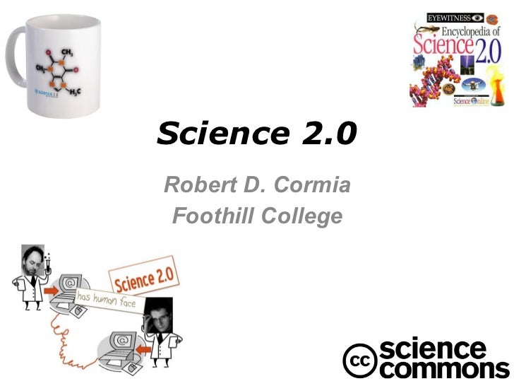 Science 2.0 Robert D. Cormia Foothill College