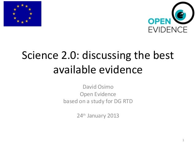 Science 2.0: discussing the best available evidence David Osimo Open Evidence based on a study for DG RTD 24th January 201...