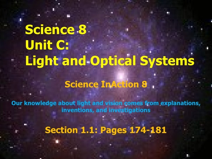Science 8 Unit C:  Light and Optical Systems Science InAction 8 Our knowledge about light and vision comes from explanatio...