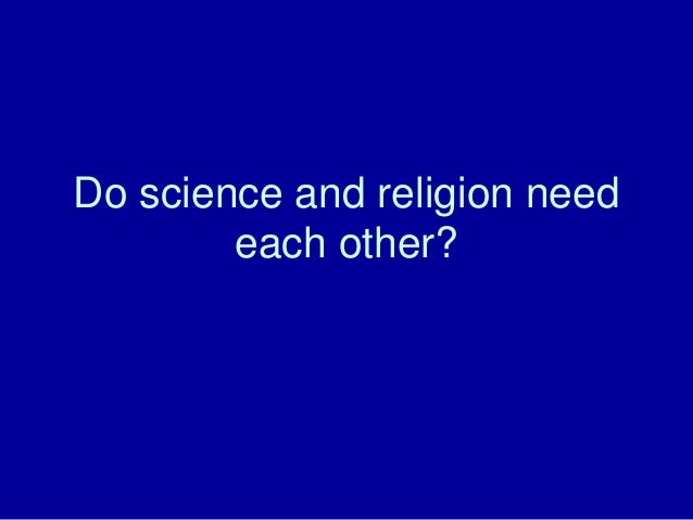 Do science and religion need        each other?