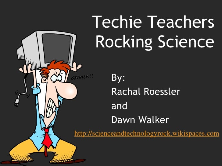 Techie Teachers     Rocking Science           By:           Rachal Roessler           and           Dawn Walkerhttp://scie...