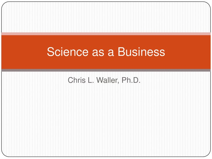 Chris L. Waller, Ph.D.<br />Science as a Business<br />