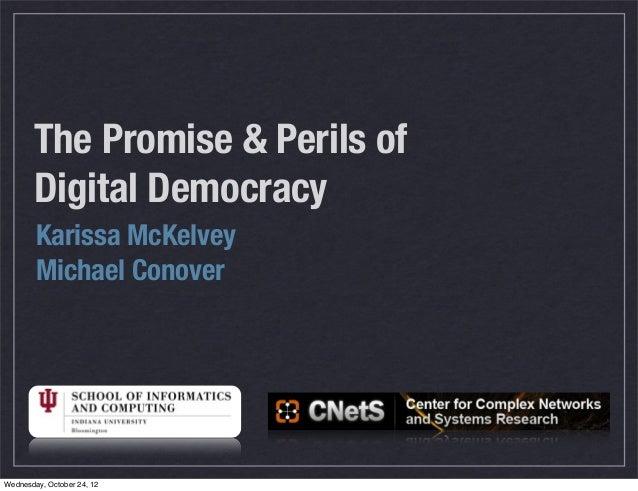 The Promise & Perils of Digital Democracy Karissa McKelvey Michael Conover Wednesday, October 24, 12