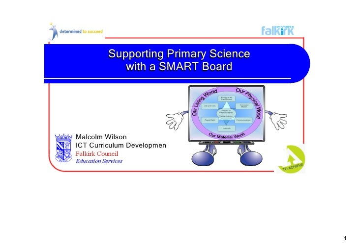 Supporting Primary Science              with a SMART Board     Malcolm Wilson ICT Curriculum Development Officer          ...