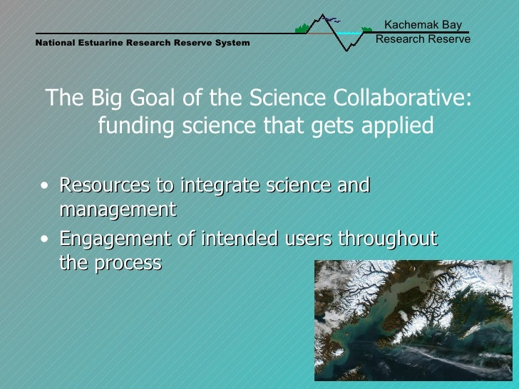 The Big Goal of the Science Collaborative:   funding science that gets applied <ul><li>Resources to integrate science and ...