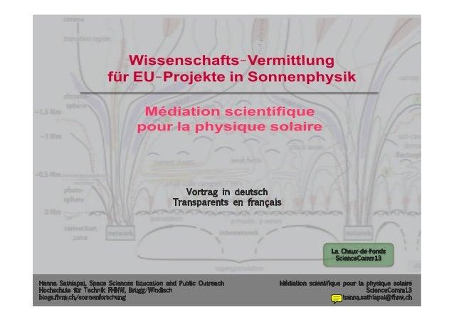 Médiation scientifique pour la physique solaire ScienceComm13 hanna.sathiapal@fhnw.ch La Chaux-de-Fonds ScienceComm13 Hann...