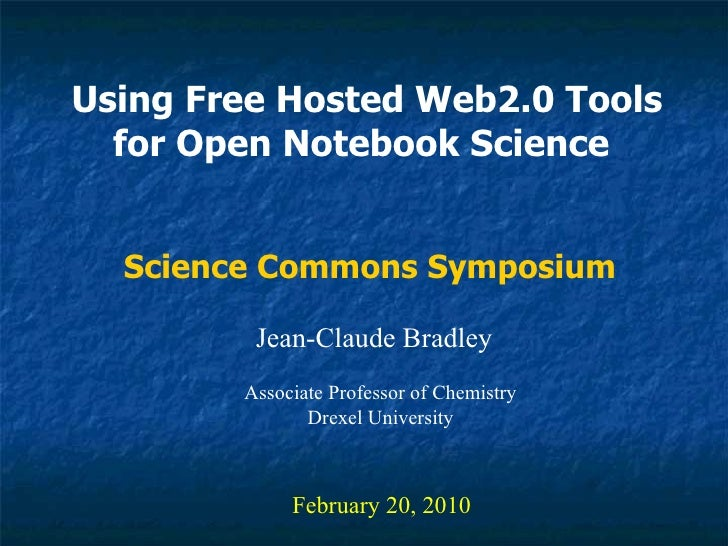 Using Free Hosted Web2.0 Tools for Open Notebook Science   Jean-Claude Bradley February 20, 2010 Science Commons Symposium...
