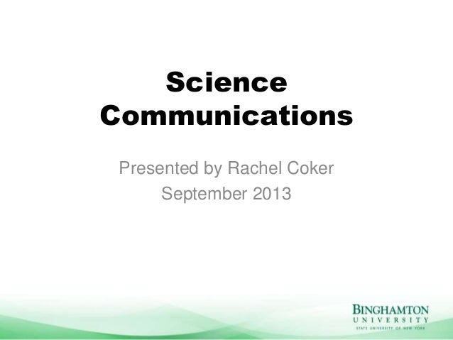 Science Communications Presented by Rachel Coker September 2013