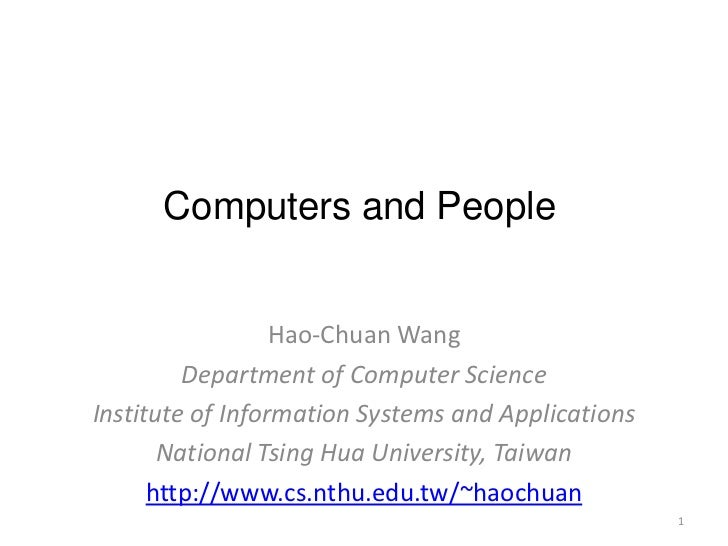 Computers and People                  Hao-Chuan Wang         Department of Computer ScienceInstitute of Information System...