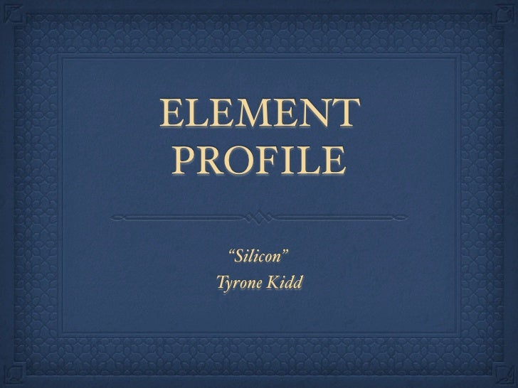 "ELEMENT PROFILE    ""Silicon""  Tyrone Kidd"
